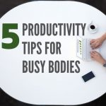 Five Productivity Tips for Greater Columbus Ohio Busy Bodies
