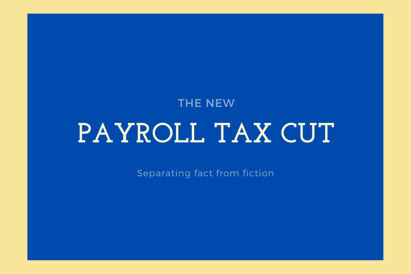 Truth and Fiction About the Trump Payroll Tax Cuts For Greater Columbus Ohio Taxpayers